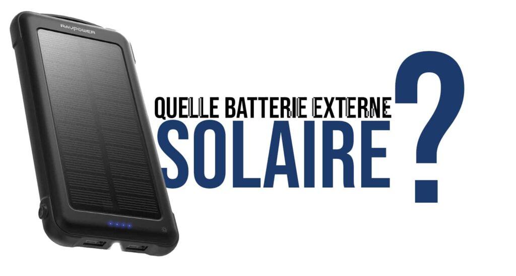 article de blog répondant à la question quelle batterie externe solaire choisir
